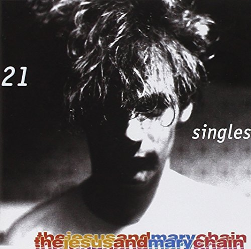 21 Singles: Best by Jesus & Mary Chain (Best Of Jesus And Mary Chain)
