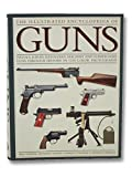 The Illustrated Encyclopedia of Guns: Pistols, Rifles, Revolvers, Machine and Submachine Guns Through History in 1100 Color Photographs