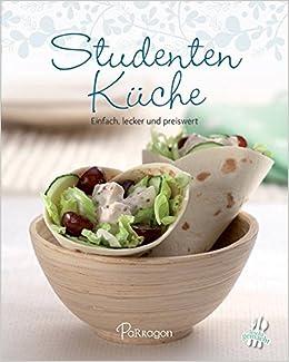 Studentenküche: Einfach, Lecker Und Preiswert Leicht Gemacht: Amazon.de:  Bücher