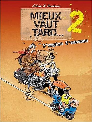 MIEUX VAUT TARD T02 L'EMPIRE D'ESSENCE