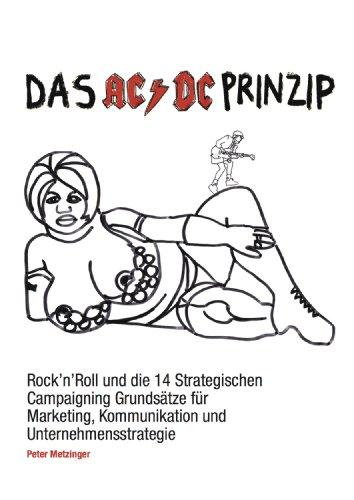 Das AC/DC Prinzip –Rock'n'Roll und die 14 Strategischen Campaigning Grundsätze für Marketing, Kommunikation und Unternehmensstrategie (German Edition)
