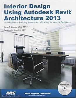 Interior Design Using Autodesk Revit Architecture 2013 Daniel John Stine Aaron Hansen 9781585037490 Amazon Books