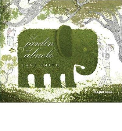 [ El Jardin del Abuelo = Grandpa Green (Spanish) ] By Smith, Lane ( Author ) [ 2012 ) [ Hardcover ]