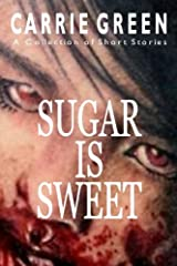 SUGAR IS SWEET: A Collection of Short Stories Kindle Edition