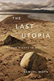 The Last Utopia, Samuel Moyn, 0674064348