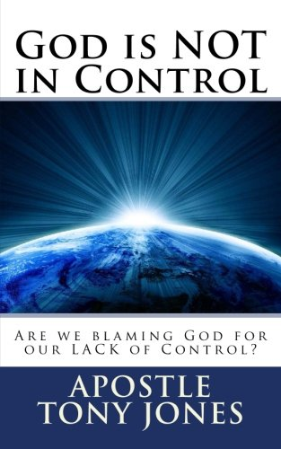 God is NOT in Control: Are we blaming God for OUR Lack of Control?