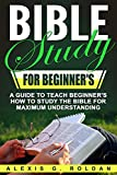 Bible Study for Beginner's: A Guide To Teach Beginner's How To Study The Bible For Maximum Understanding (Bible Study Series Book 2)