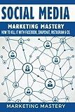 Social Media: How To Kill It With Facebook, Snapchat, Instagram & Co. (Instagram,Twitter,LinkedIn,YouTube,Social Media Marketing,Snapchat,Facebook) (Volume 4)