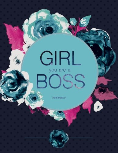 Planner 2018  - Girl You Are The Boss: Inspirational Quote Cover, Floral Watercolor In Pink, Teal, And Black (Journal 8.5 x 11)