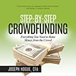 Step by Step Crowdfunding: Everything You Need to Raise Money from the Crowd | Mr. Joseph Hogue