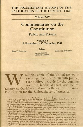 Read Online The Documentary History of the Ratification of the Constitution, Volume XIV: Commentaries on the Constitution, Public and Private: Volume 2, 8 November to 17 December 1787 pdf