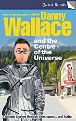 Danny Wallace and the Centre of the Universe (Quick Reads)