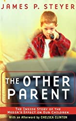 The Other Parent: The Inside Story of the Media's Effect on Our Children by James P. Steyer (2002-05-20)
