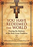 img - for You Have Redeemed the World: Praying the Stations in the Holy Cross Tradition book / textbook / text book