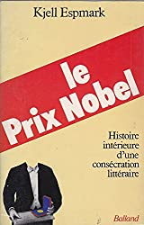 LE PRIX NOBEL. Histoire intérieure d'une consécration littéraire