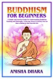 BUDDHISM FOR BEGINNERS: A Simple Practical Guide For Understanding Buddhism Teaching And Philosophy, To Become Stress & Anxiety Free For A Balanced And Peaceful Life