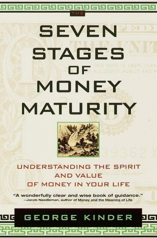 The Seven Stages of Money Maturity: Understanding the Spirit and Value of Money in Your Life Reprint Edition by Kinder, George published by Dell Publishing Co Inc.,U.S. (2000)