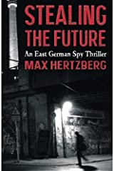 Stealing the Future: An East German Spy Thriller (The East Berlin Series) (Volume 1) by Max Hertzberg (2015-08-08) Paperback