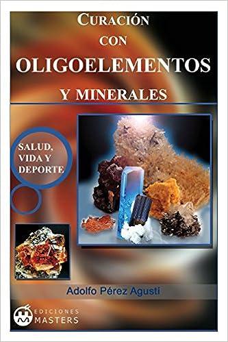 Curacion con Oligoelementos y Minerales (Spanish Edition): Adolfo Perez Agusti: 9781491071519: Amazon.com: Books