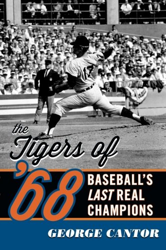 (The Tigers of '68: Baseball's Last Real Champions)