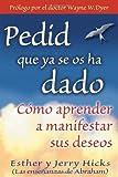 Pedid Que Ya Se Os Ha Dado, Esther Hicks and Jerry Hicks, 1401906915
