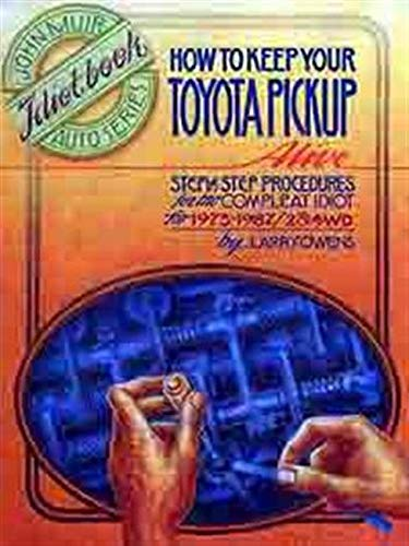 How to Keep Your Toyota Pickup Alive: Step by Step Procedures for the Compleat Idiot for 1975-1987/2 & 4 Wd (John Muir idiot book auto series)