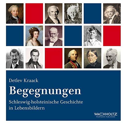 Begegnungen: Schleswig-Holsteinische Geschichte in Lebensbildern