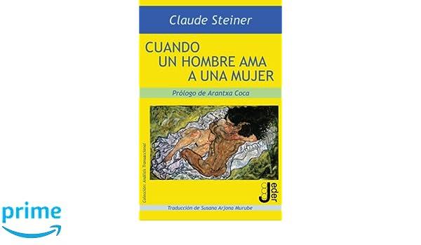 Cuando un hombre ama a una mujer (Spanish Edition): Claude Steiner, Devos Agustin, Arjona Susana, Arantxa Coca: 9788493703271: Amazon.com: Books