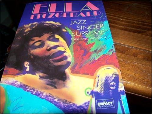 Ella Fitzgerald: Jazz Singer Supreme (Impact Biography)