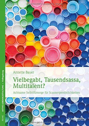 Vielbegabt, Tausendsassa, Multitalent?: Achtsame Selbstfürsorge für Scannerpersönlichkeiten