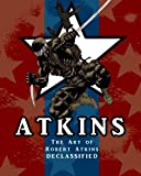 The Art of Robert Atkins: Declassified, Robert Atkins, 1452803870