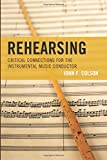 Rehearsing: Critical Connections for the Instrumental Music Conductor