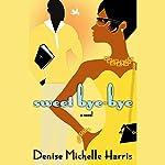 Sweet Bye-Bye | Denise Michelle Harris