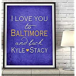 """I Love You to Baltimore and Back"" ART PRINT, Customized & Personalized UNFRAMED, Wedding gift, Valentines day gift, Christmas gift, Father's day gift, All Sizes"