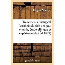 Traitement Chirurgical Des Abcès Du Foie Des Pays Chauds, Étude Clinique Et Expérimentale