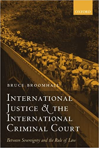 International Justice and the International Criminal Court  Between Sovereignty and the Rule of Law  Oxford Monographs in International Law   Bruce