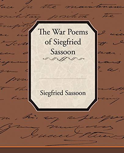 The War Poems of Siegfried Sassoon Siegfried Sassoon