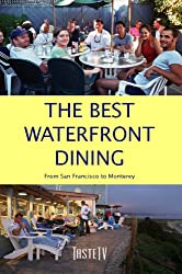 The Best Waterfront Dining: From San Francisco to Monterey