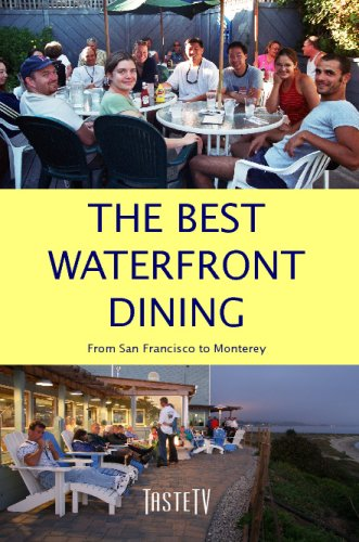 The Best Waterfront Dining: From San Francisco to Monterey ebook