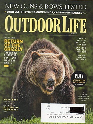 OUTDOOR LIFE Summer 2018 Magazine RETURN OF THE GRIZZLY BEAR: THE SCIENCE BEHIND THE HUNT - AND WHAT'S AT RISK New Guns & Bows Tested39 RIFLES, SHOTGUNS, COMPOUNDS, CROSSBOWS RANKED