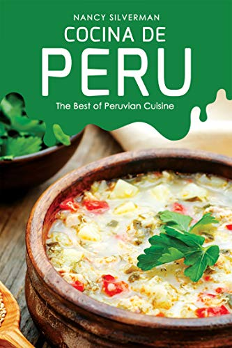 Cocina de Peru: The Best of Peruvian Cuisine by Nancy Silverman