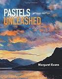 Pastels Unleashed, Margaret Evans, 1844489086