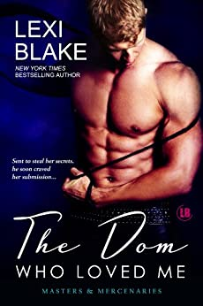 The Dom Who Loved Me (Masters and Mercenaries Book 1) by [Blake, Lexi]