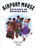 Airport Mouse Explores on Opening Day, Ruth Clark, 097929634X