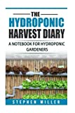 The Hydroponic Harvest Diary: A Notebook for Hydroponic Gardeners