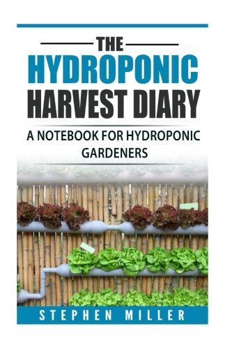 The Hydroponic Harvest Diary: A Notebook for Hydroponic Gardeners by CreateSpace Independent Publishing Platform