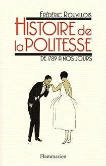 Histoire de la politesse : De la Révolution à nos jours par Rouvillois