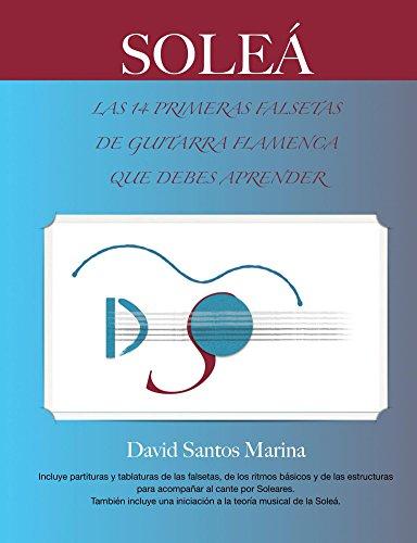Descargar Libro Soleá: Las 14 Primeras Falsetas De Guitarra Flamenca Que Debes Aprender David Santos Marina