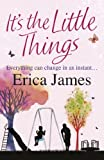 Front cover for the book It's the Little Things by Erica James