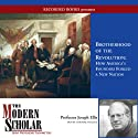 The Modern Scholar: Brotherhood of the Revolution: How America's Founders Forged a New Nation Lecture by Joseph Ellis Narrated by Joseph Ellis